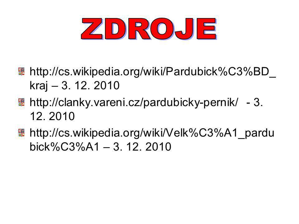 ZDROJE http://cs.wikipedia.org/wiki/Pardubick%C3%BD_kraj – 3. 12. 2010