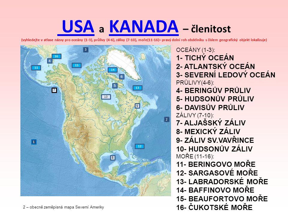 USA a KANADA – členitost (vyhledejte v atlase názvy pro oceány (1-3), průlivy (4-6), zálivy (7-10), moře(11-16)– pravý dolní roh obdélníku s číslem geografický objekt lokalizuje)
