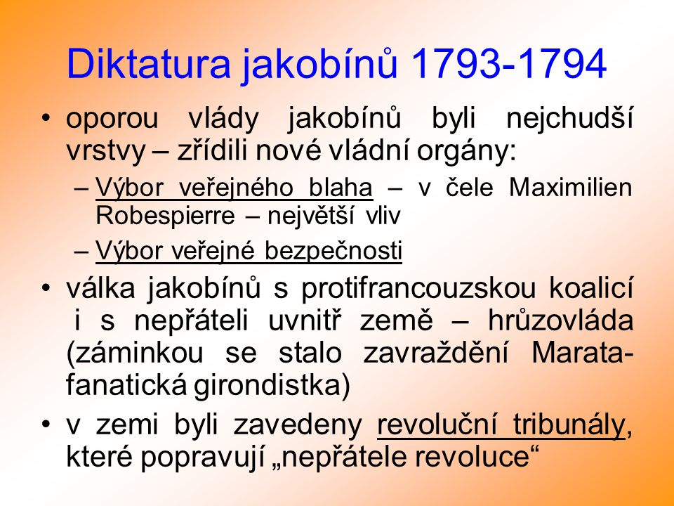 Diktatura jakobínů 1793-1794 oporou vlády jakobínů byli nejchudší vrstvy – zřídili nové vládní orgány: