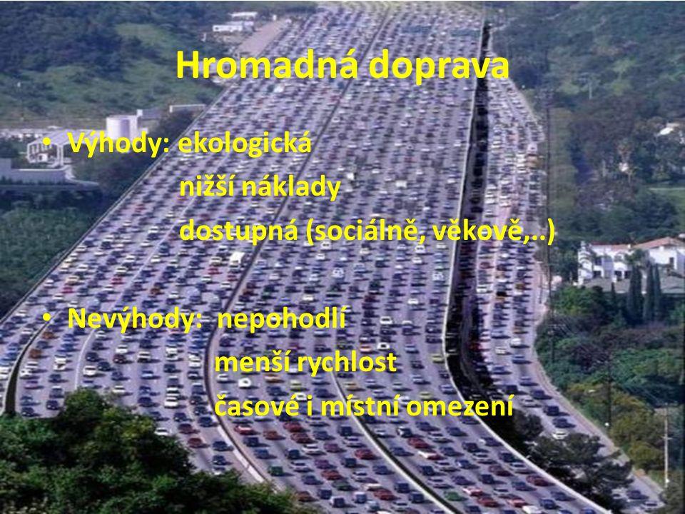 Hromadná doprava Výhody: ekologická nižší náklady