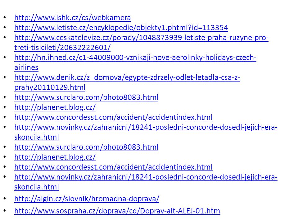 http://www.lshk.cz/cs/webkamera http://www.letiste.cz/encyklopedie/objekty1.phtml id=113354.