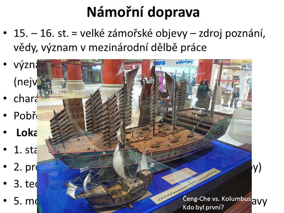 Námořní doprava 15. – 16. st. = velké zámořské objevy – zdroj poznání, vědy, význam v mezinárodní dělbě práce.