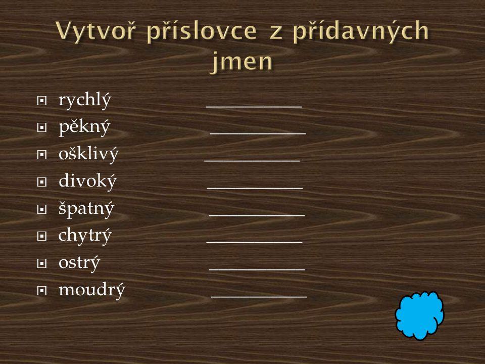 Vytvoř příslovce z přídavných jmen