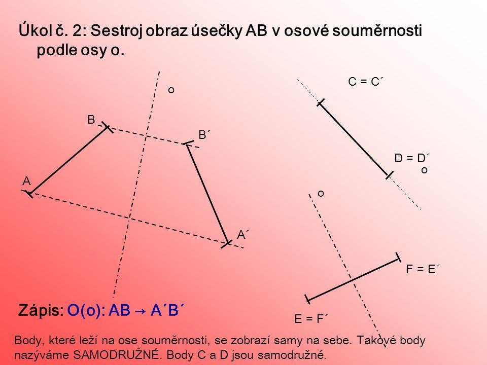 Úkol č. 2: Sestroj obraz úsečky AB v osové souměrnosti podle osy o.