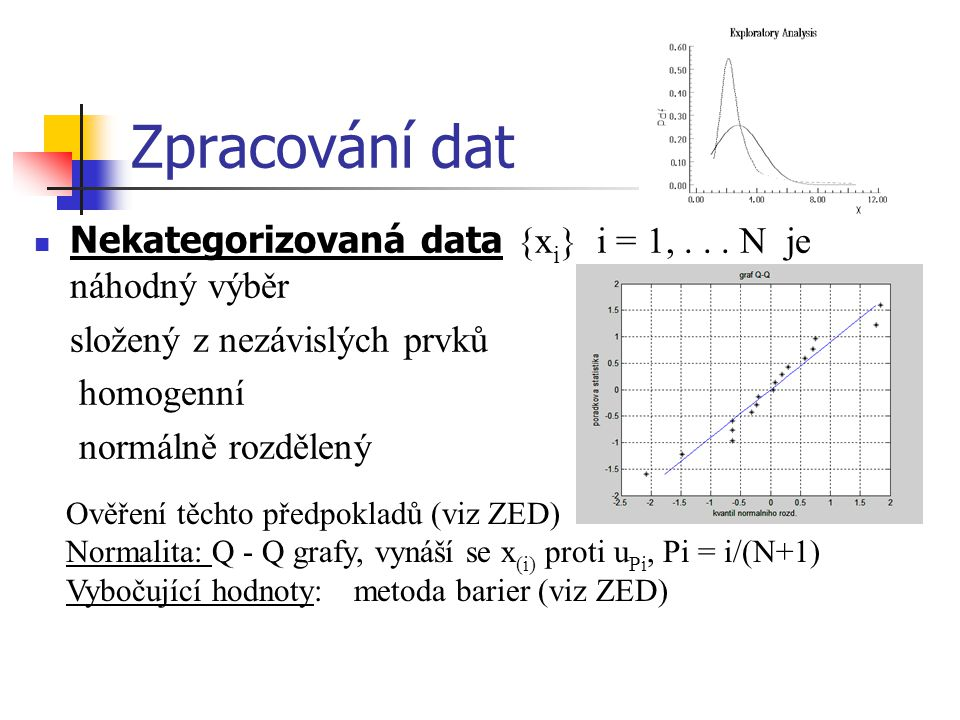 Zpracování dat Nekategorizovaná data {xi} i = 1, . . . N je náhodný výběr. složený z nezávislých prvků.