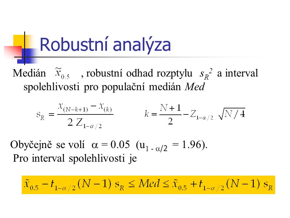 Robustní analýza Medián , robustní odhad rozptylu sR2 a interval spolehlivosti pro populační medián Med.