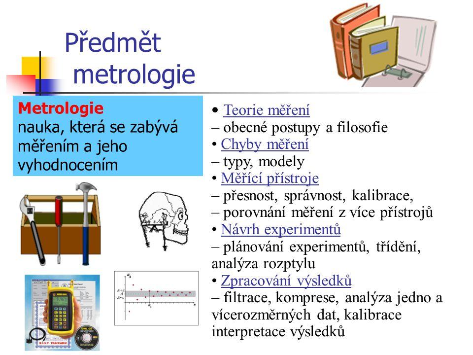 Předmět metrologie Metrologie • Teorie měření