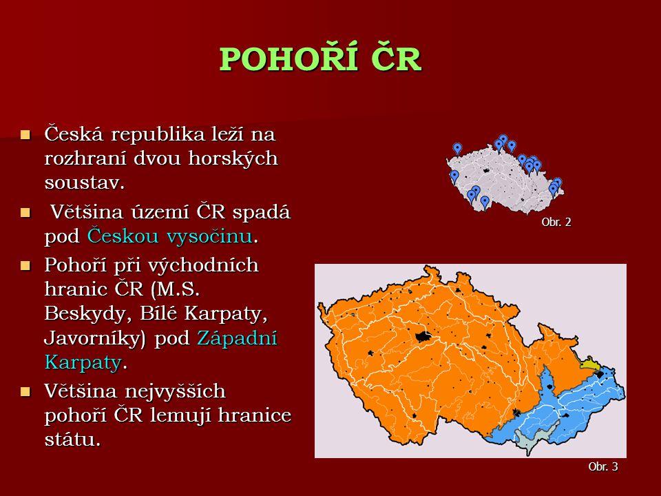 POHOŘÍ ČR Česká republika leží na rozhraní dvou horských soustav.