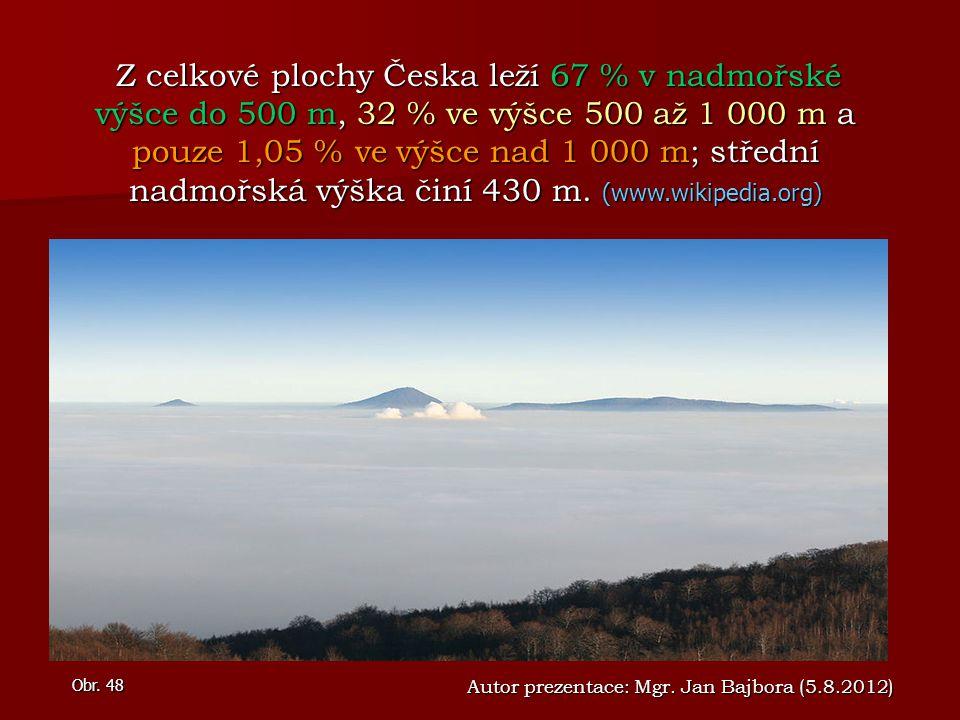 Z celkové plochy Česka leží 67 % v nadmořské výšce do 500 m, 32 % ve výšce 500 až 1 000 m a pouze 1,05 % ve výšce nad 1 000 m; střední nadmořská výška činí 430 m. (www.wikipedia.org)