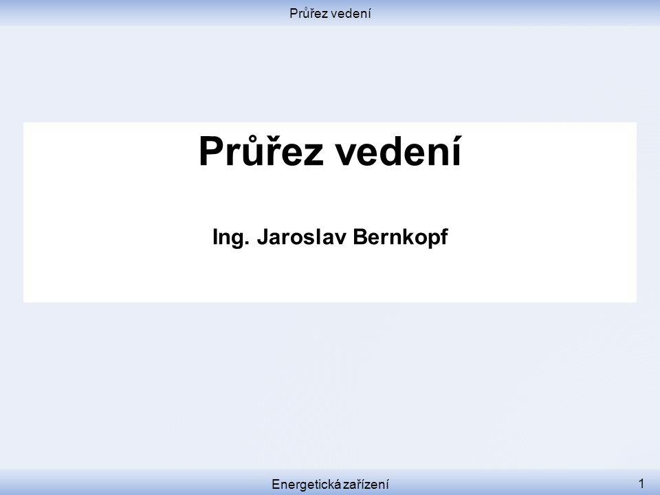 Průřez vedení Ing. Jaroslav Bernkopf Průřez vedení