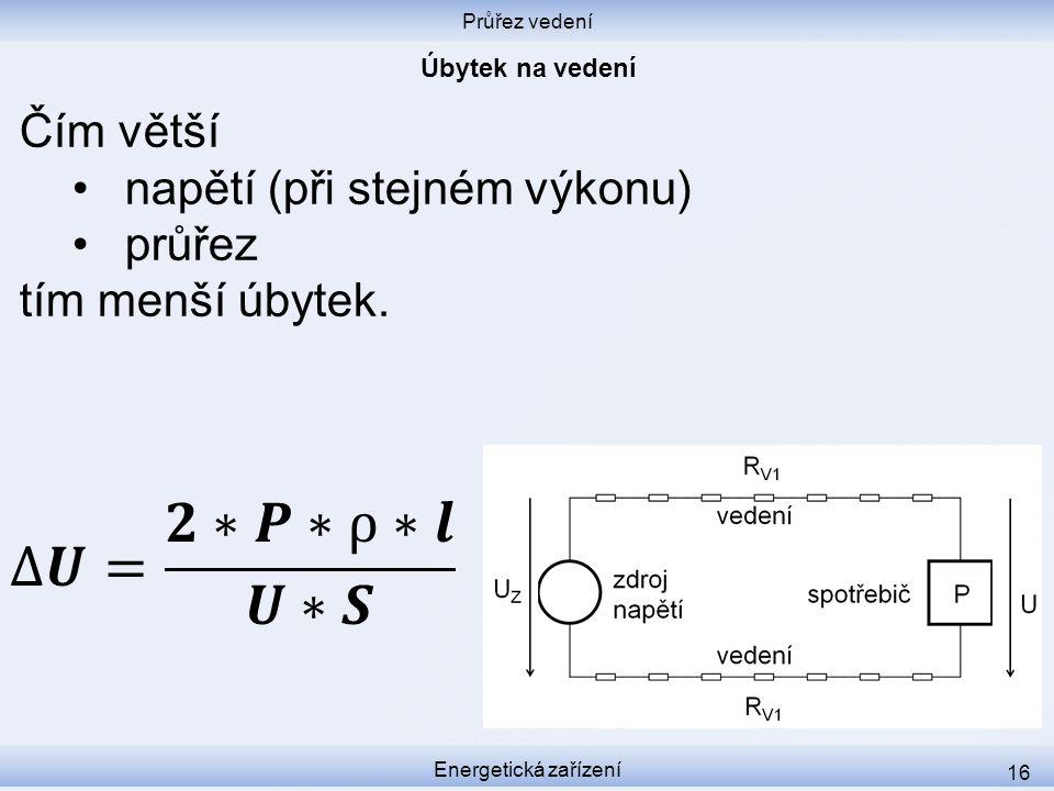 Δ𝑼= 𝟐∗𝑷∗ρ∗𝒍 𝑼∗𝑺 Čím větší napětí (při stejném výkonu) průřez