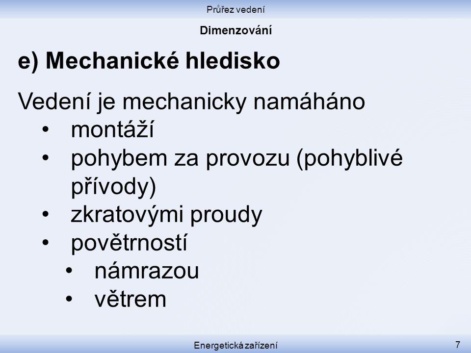 e) Mechanické hledisko Vedení je mechanicky namáháno montáží