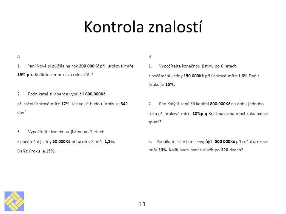 Kontrola znalostí A. 1. Paní Nová si půjčila na rok 200 000Kč při úrokové míře 15% p.s. Kolik korun musí za rok vrátit