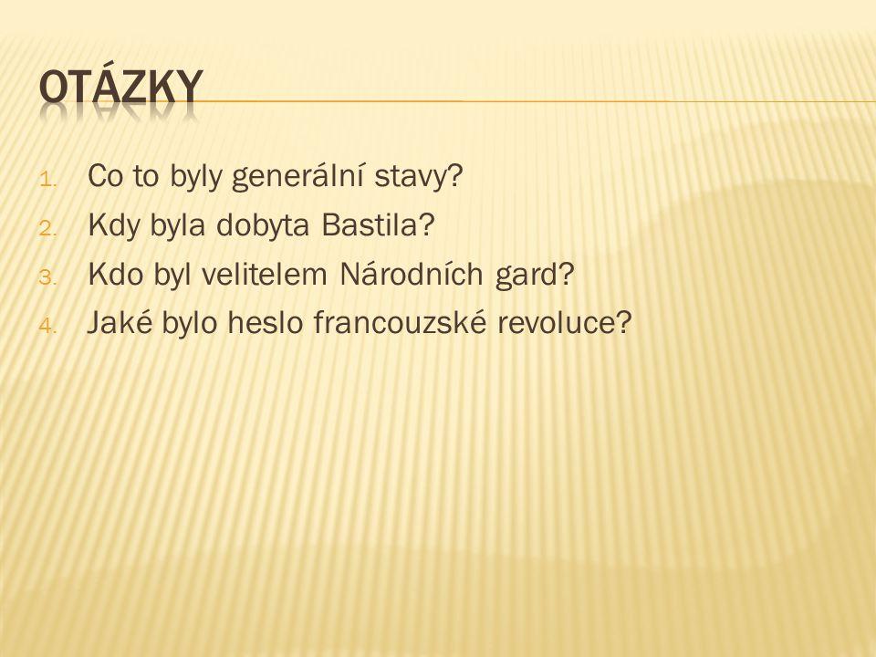 Otázky Co to byly generální stavy Kdy byla dobyta Bastila