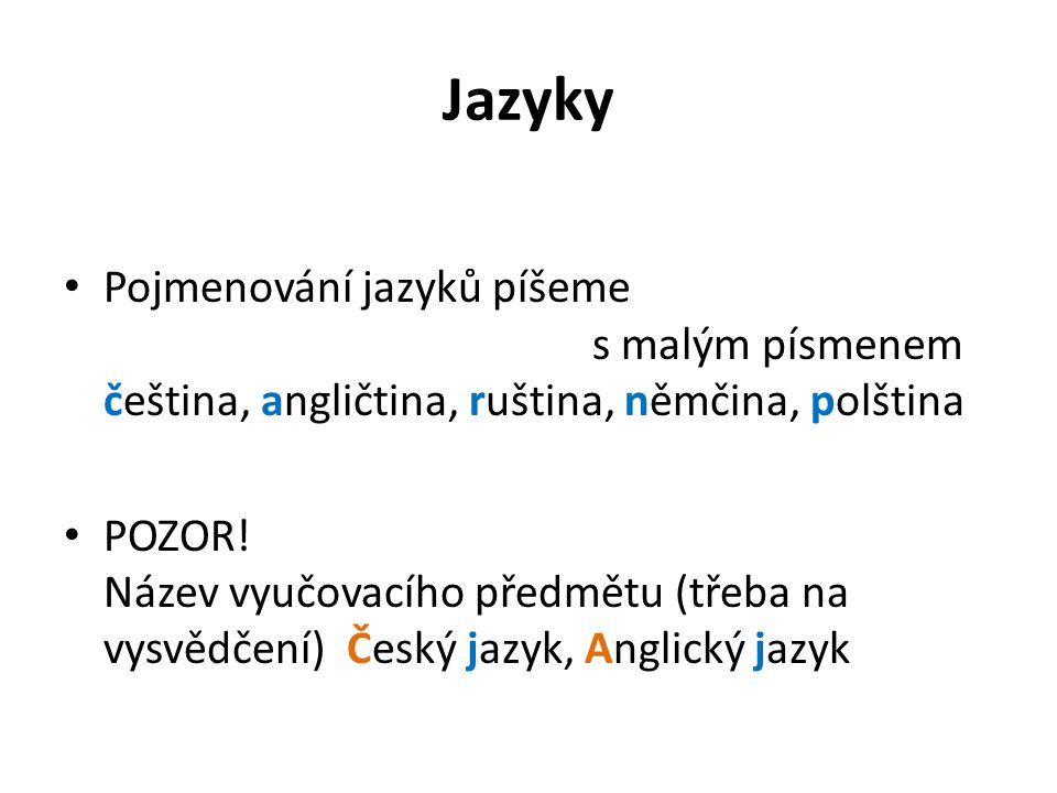 Jazyky Pojmenování jazyků píšeme s malým písmenem čeština, angličtina, ruština, němčina, polština.
