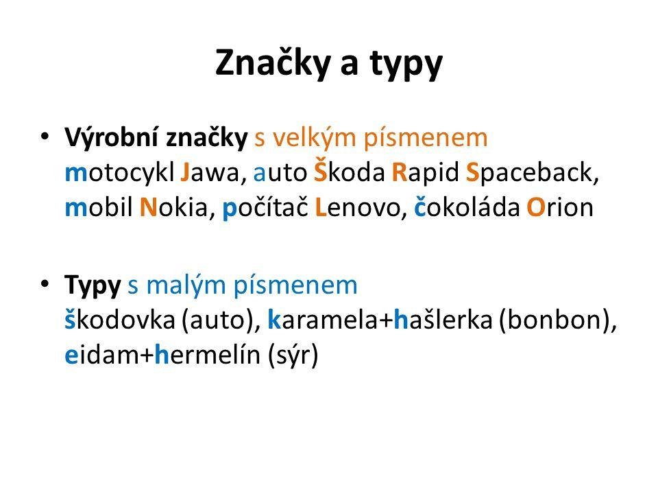 Značky a typy Výrobní značky s velkým písmenem motocykl Jawa, auto Škoda Rapid Spaceback, mobil Nokia, počítač Lenovo, čokoláda Orion.