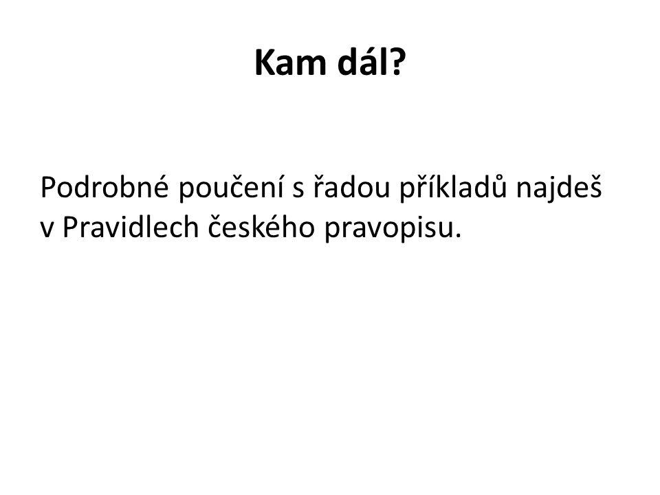Kam dál Podrobné poučení s řadou příkladů najdeš v Pravidlech českého pravopisu.