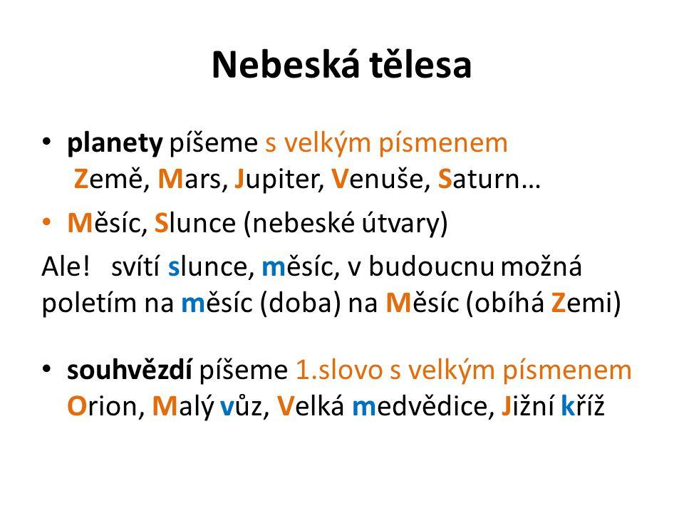Nebeská tělesa planety píšeme s velkým písmenem Země, Mars, Jupiter, Venuše, Saturn… Měsíc, Slunce (nebeské útvary)