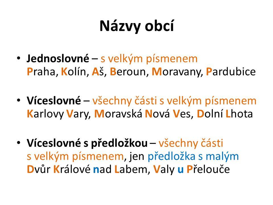 Názvy obcí Jednoslovné – s velkým písmenem Praha, Kolín, Aš, Beroun, Moravany, Pardubice.