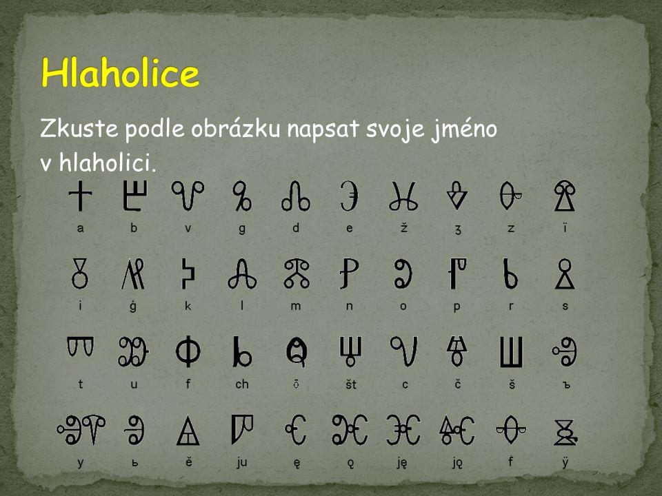 Hlaholice Zkuste podle obrázku napsat svoje jméno v hlaholici.