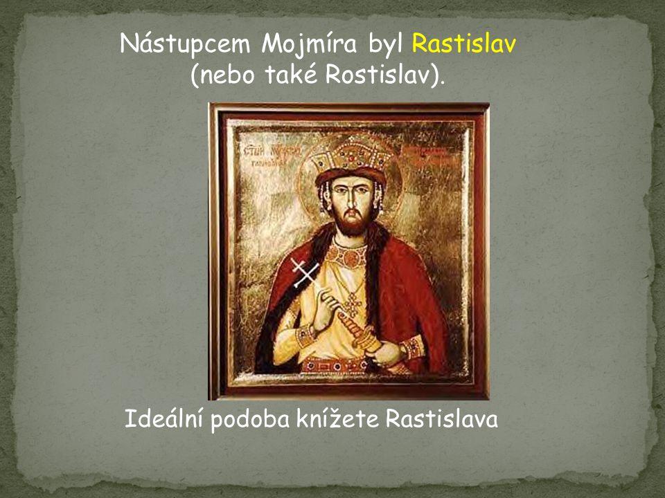 Nástupcem Mojmíra byl Rastislav (nebo také Rostislav).