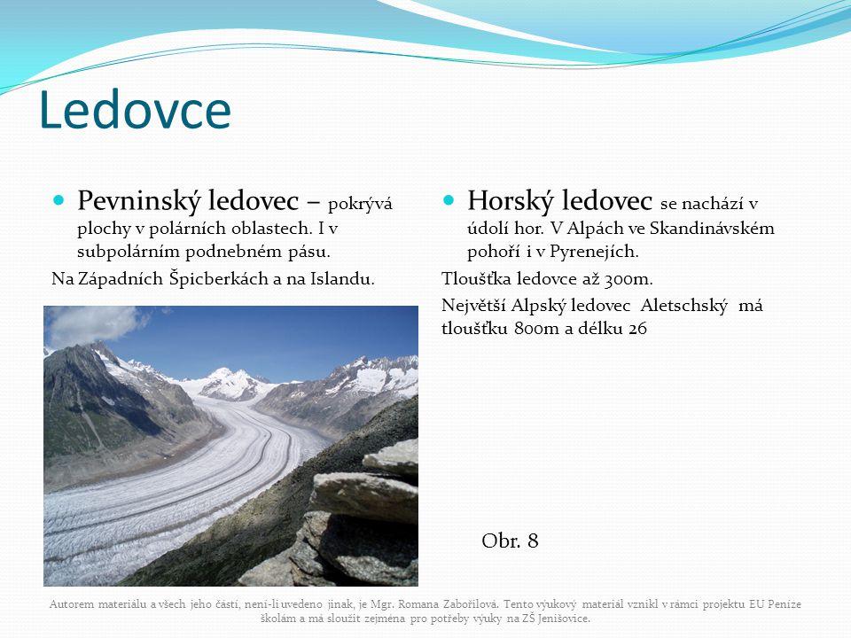 Ledovce Pevninský ledovec – pokrývá plochy v polárních oblastech. I v subpolárním podnebném pásu. Na Západních Špicberkách a na Islandu.