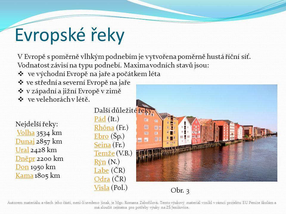Evropské řeky V Evropě s poměrně vlhkým podnebím je vytvořena poměrně hustá říční síť. Vodnatost závisí na typu podnebí. Maxima vodních stavů jsou: