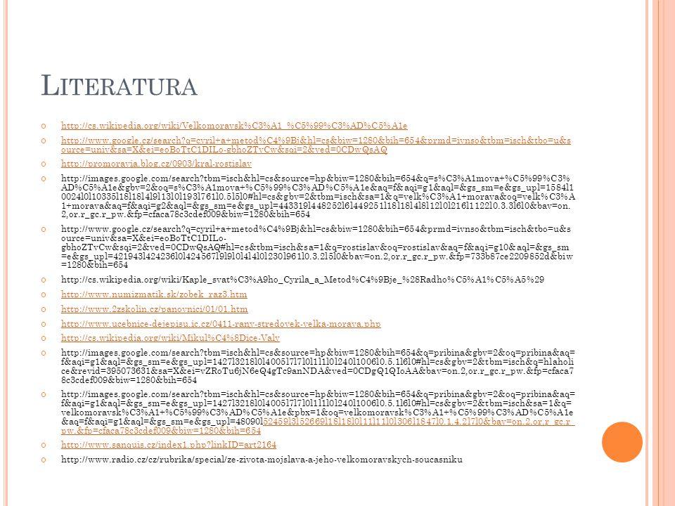 Literatura http://cs.wikipedia.org/wiki/Velkomoravsk%C3%A1_%C5%99%C3%AD%C5%A1e.