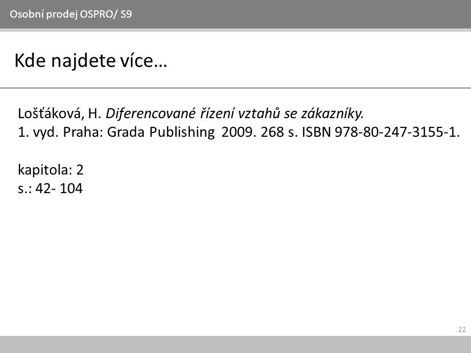 Osobní prodej OSPRO/ S9 Kde najdete více… Lošťáková, H. Diferencované řízení vztahů se zákazníky.