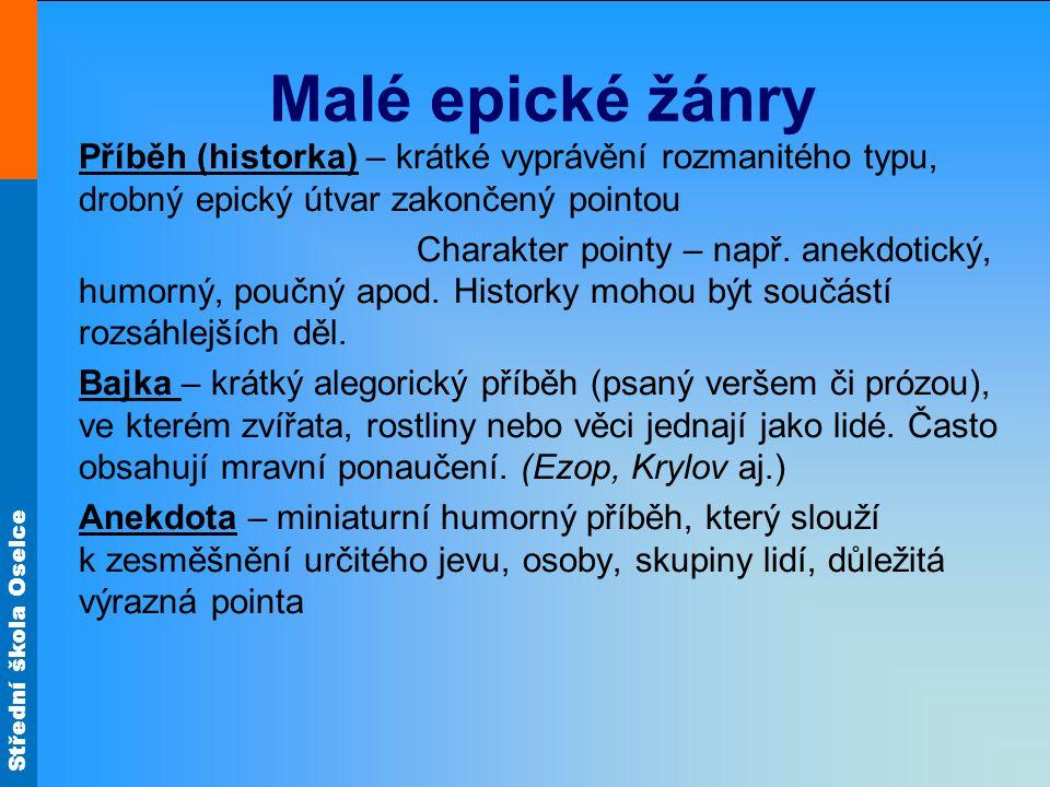 Malé epické žánry Příběh (historka) – krátké vyprávění rozmanitého typu, drobný epický útvar zakončený pointou.
