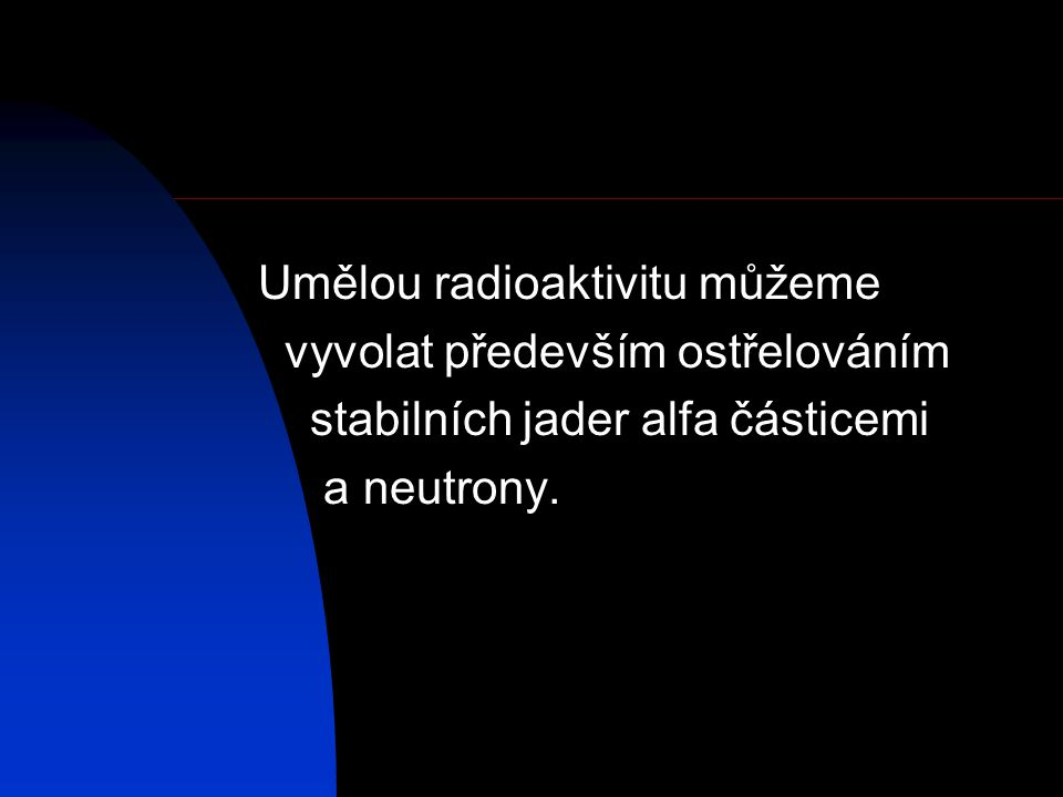 Umělou radioaktivitu můžeme