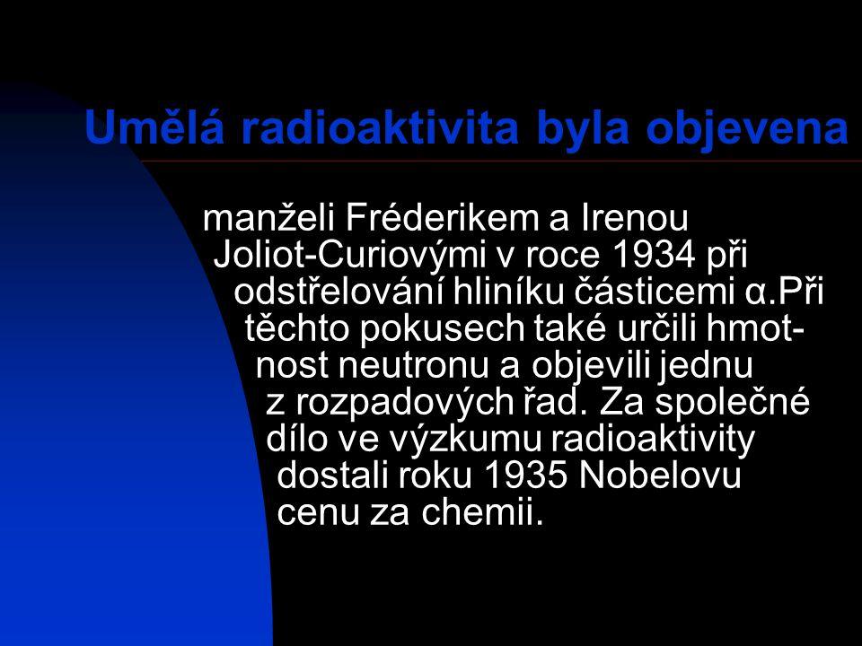Umělá radioaktivita byla objevena