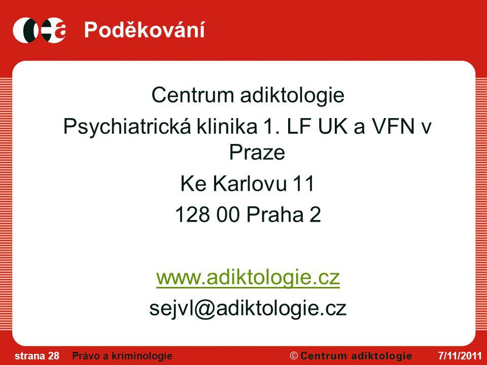 Poděkování Centrum adiktologie Psychiatrická klinika 1. LF UK a VFN v Praze Ke Karlovu 11 128 00 Praha 2 www.adiktologie.cz sejvl@adiktologie.cz
