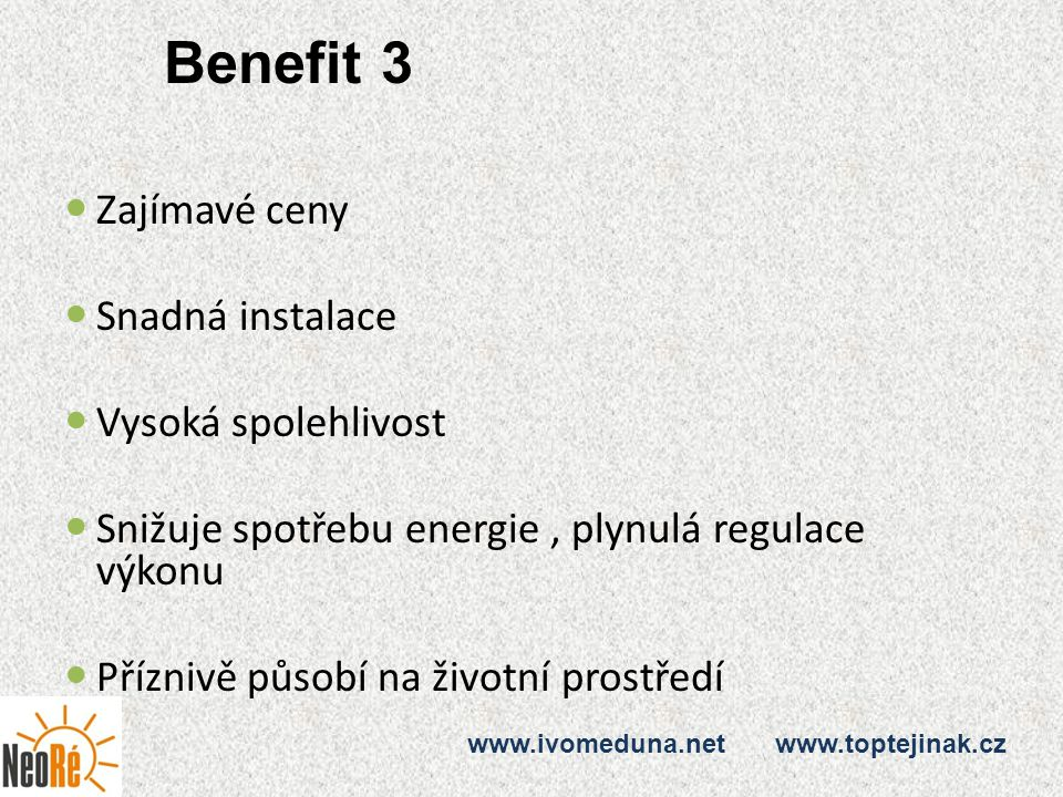 Benefit 3 Zajímavé ceny Snadná instalace Vysoká spolehlivost