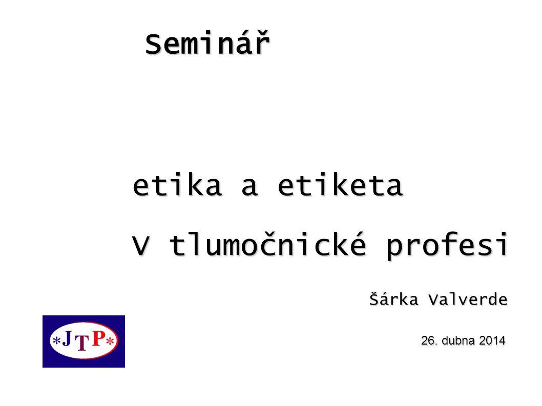 Seminář etika a etiketa V tlumočnické profesi Šárka Valverde