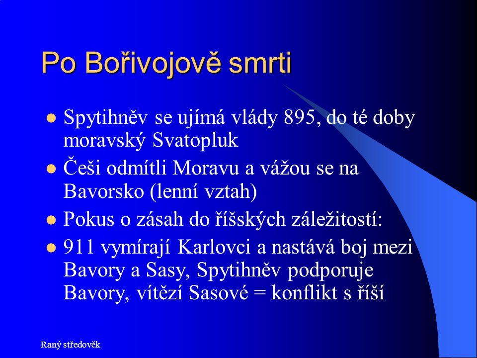 Po Bořivojově smrti Spytihněv se ujímá vlády 895, do té doby moravský Svatopluk. Češi odmítli Moravu a vážou se na Bavorsko (lenní vztah)