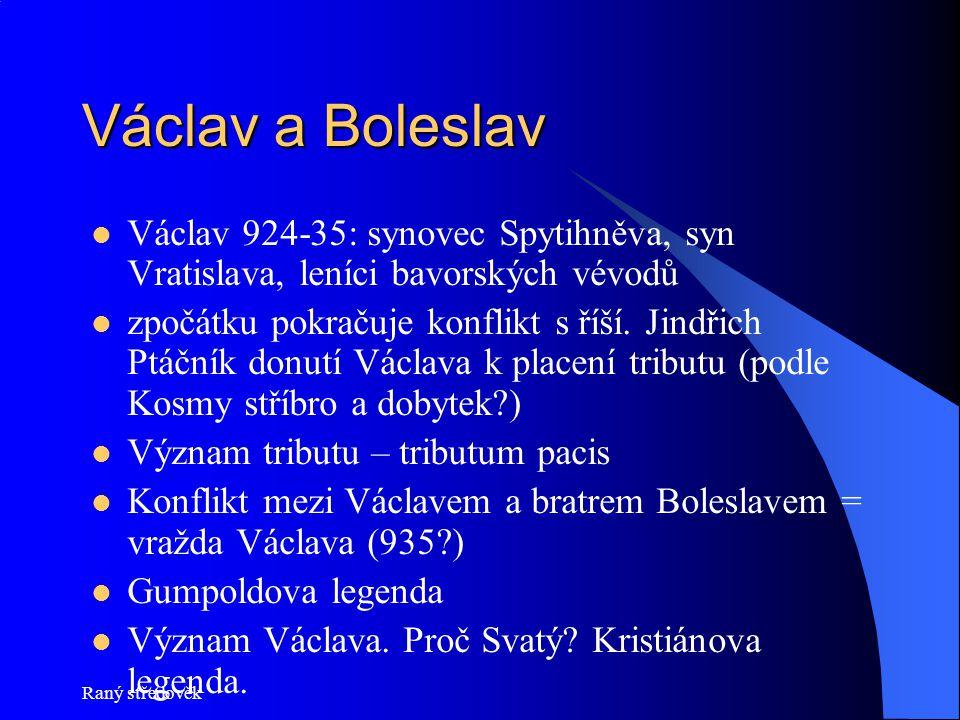 Václav a Boleslav Václav 924-35: synovec Spytihněva, syn Vratislava, leníci bavorských vévodů.