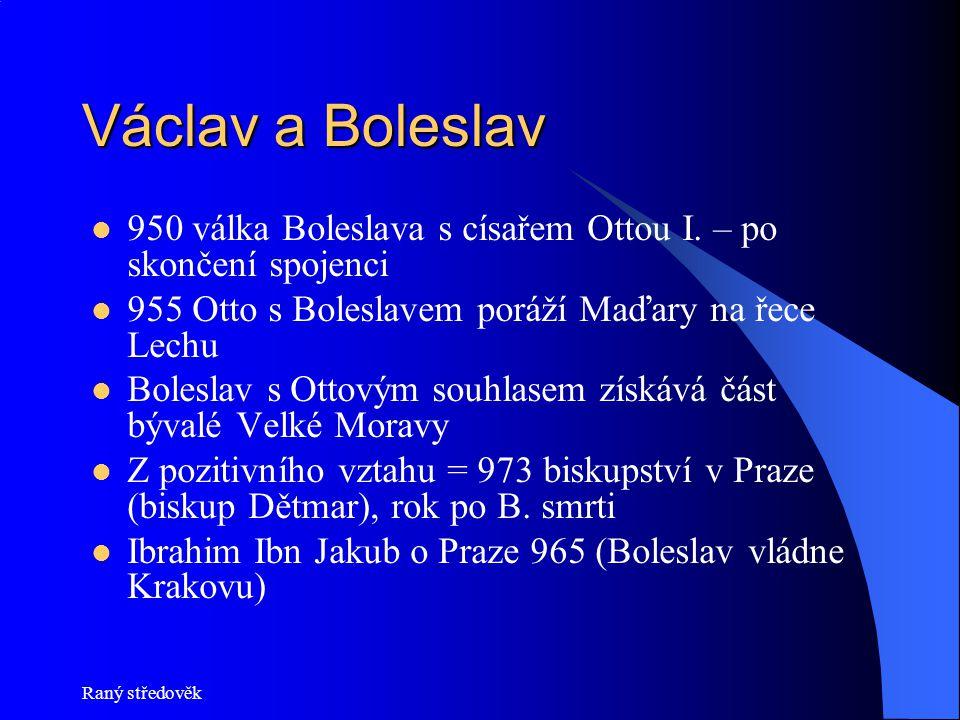 Václav a Boleslav 950 válka Boleslava s císařem Ottou I. – po skončení spojenci. 955 Otto s Boleslavem poráží Maďary na řece Lechu.