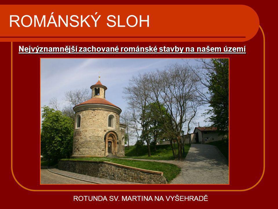 ROMÁNSKÝ SLOH Nejvýznamnější zachované románské stavby na našem území