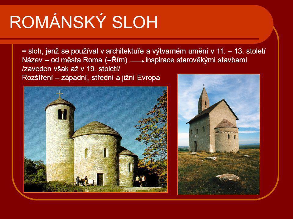 ROMÁNSKÝ SLOH = sloh, jenž se používal v architektuře a výtvarném umění v 11. – 13. století.