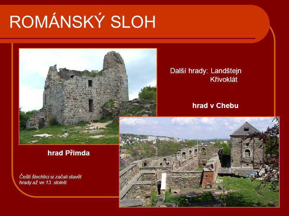 ROMÁNSKÝ SLOH Další hrady: Landštejn Křivoklát hrad v Chebu