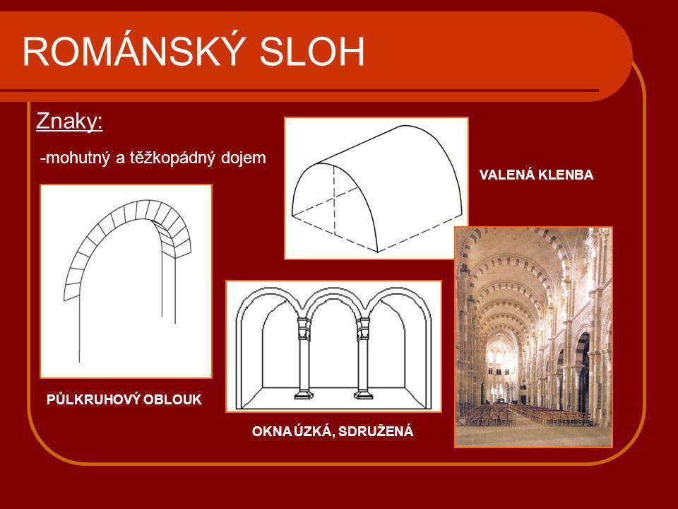 ROMÁNSKÝ SLOH Znaky: mohutný a těžkopádný dojem VALENÁ KLENBA