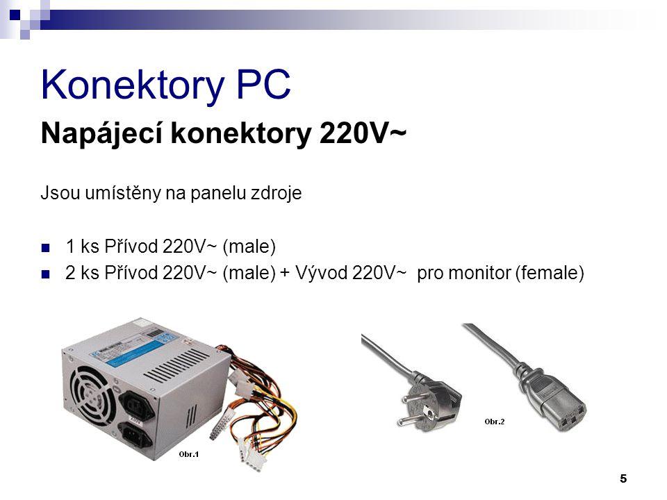 Konektory PC Napájecí konektory 220V~ Jsou umístěny na panelu zdroje