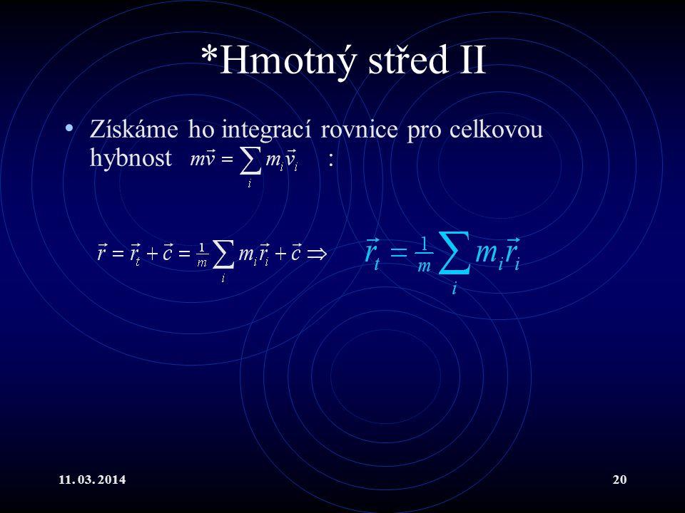 *Hmotný střed II Získáme ho integrací rovnice pro celkovou hybnost :