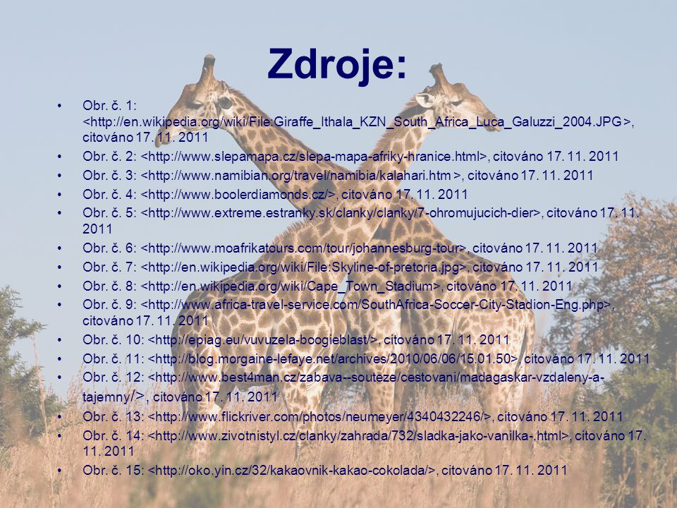 Zdroje: Obr. č. 1: <http://en.wikipedia.org/wiki/File:Giraffe_Ithala_KZN_South_Africa_Luca_Galuzzi_2004.JPG >, citováno 17. 11. 2011.