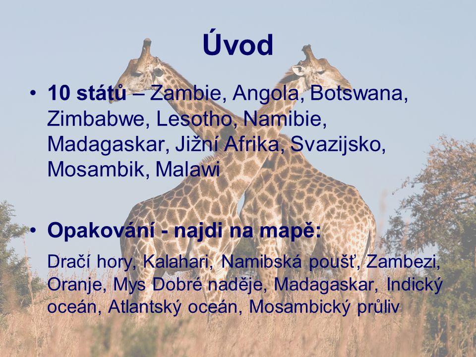 Úvod 10 států – Zambie, Angola, Botswana, Zimbabwe, Lesotho, Namibie, Madagaskar, Jižní Afrika, Svazijsko, Mosambik, Malawi.