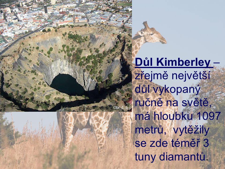 Důl Kimberley – zřejmě největší důl vykopaný ručně na světě, má hloubku 1097 metrů, vytěžily se zde téměř 3 tuny diamantů.