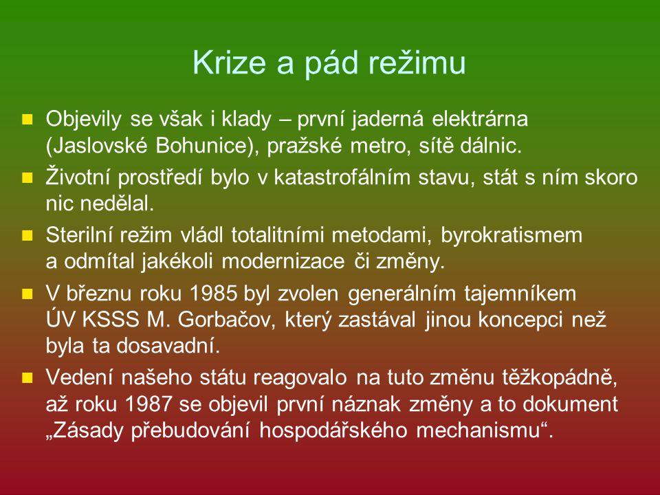 Krize a pád režimu Objevily se však i klady – první jaderná elektrárna (Jaslovské Bohunice), pražské metro, sítě dálnic.