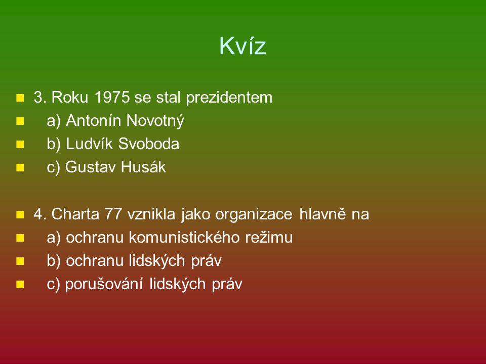 Kvíz 3. Roku 1975 se stal prezidentem a) Antonín Novotný