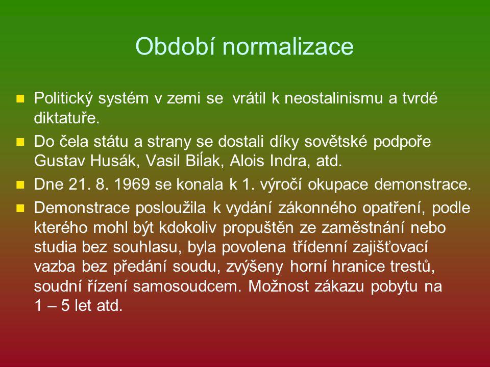 Období normalizace Politický systém v zemi se vrátil k neostalinismu a tvrdé diktatuře.